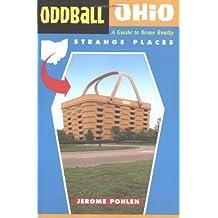 Oddball Ohio: A Guide to Some Really Strange Places (Oddball)