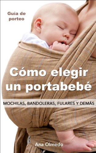 Cómo elegir un portabebé. Mochilas, bandoleras, fulares y demás. por Ana Olmedo
