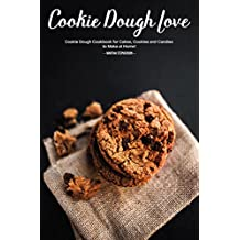 Cookie Dough Love: Cookie Dough Cookbook for Cakes, Cookies and Candies to Make at Home! (English Edition)