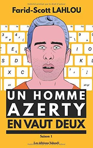 Un homme AZERTY en vaut deux - Saison 1: La série littéraire la plus détestée de la Silicon Valley : Intelligence artificielle, fake news, big data, réseaux-sociaux, objets connectés, nomophobie ... par  Farid Scott Lahlou