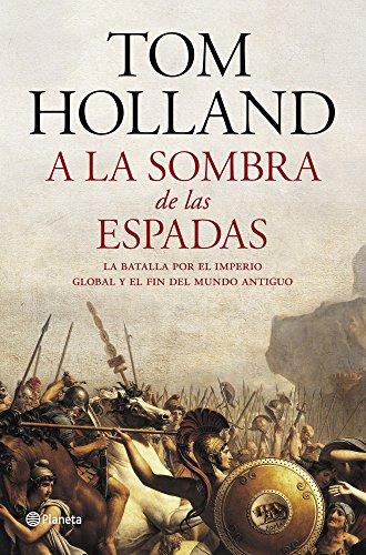 A la sombra de las espadas: La batalla por el imperio global y el fin del mundo antiguo ((Fuera de colección))