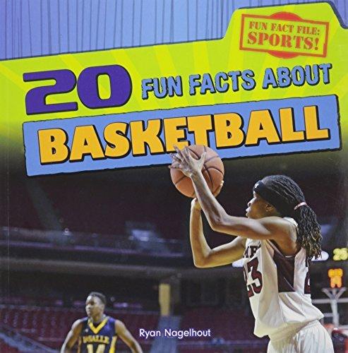 20 Fun Facts about Basketball (Fun Fact File: Sports!) by Ryan Nagelhout (2016-01-15)