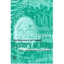 [(The Mystery of Things)] [ By (author) Christopher Bollas ] [September, 1999]