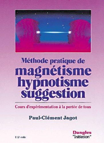 Mthode pratique de magntisme, hypnotisme, suggestion : Cours d'exprimentation  la porte de tous