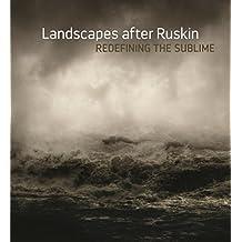 Landscape After Ruskin: Redefining the Sublime