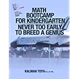 Math Bootcamp For Kindergarten: Never Too Early To Breed A Genius by Kalman Toth M.A. M.Phil. (2013-07-26)