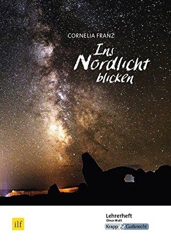 Ins Nordlicht blicken - Cornelia Franz: Unterrichtsmaterialien, Lösungen, Differenzierung, Interpretation