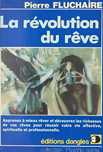 La Révolution du rêve : Comment rêver et découvrir les richesses de vos rêves pour réussir votre vie affective, spirituelle et professionnelle (Psycho-soma)