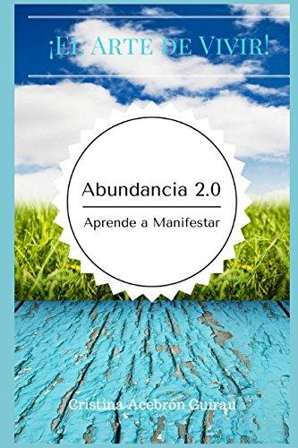 Abundancia 2.0 Aprende a Manifestar: Cómo obtener Éxito, en el Arte de Vivir en Manifestar Abundancia, gracias a la Espiritualidad.