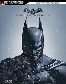Batman: Arkham Origins Signature Series Strategy Guide (Bradygames Signature Guides) by [Brady Games]