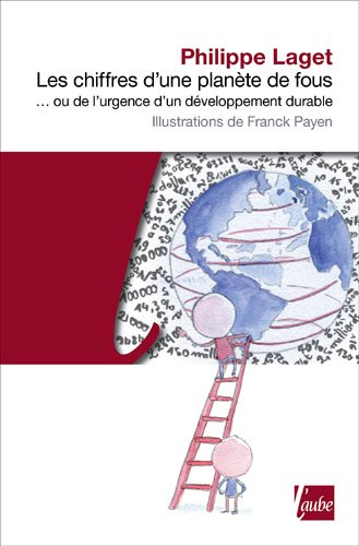 Les Chiffres d'une planète de fous... ou de l'urgence d'un développement durable par Philippe Laget