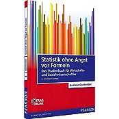 Pearson Studium - Economic BWL: Statistik ohne Angst vor Formeln: Das Studienbuch für Wirtschafts- und Sozialwissenschaftler