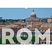 Historische Stadt am Tiber ROM (Wandkalender 2018 DIN A3 quer): Antikes und eine Vielzahl von weiteren Attraktionen, das ist Italiens Hauptstadt (Monatskalender, 14 Seiten ) (CALVENDO Orte)