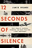12 Seconds of Silence: How a Team of Inventors, Tinkerers, and Spies Took Down a Nazi Superweapon (English Edition)