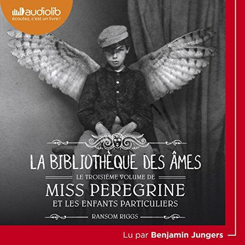 La Bibliothèque des âmes: Miss Peregrine et les enfants particuliers 3 par Ransom Riggs