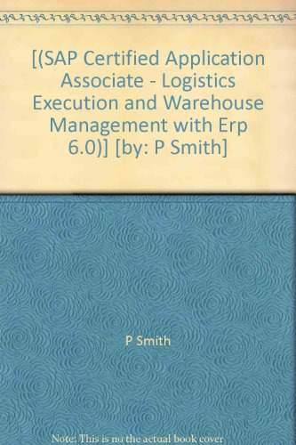 [(SAP Certified Application Associate - Logistics Execution and Warehouse Management with Erp 6.0)] [by: P Smith] par P Smith