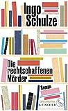 Die rechtschaffenen Mörder: Roman von Ingo Schulze