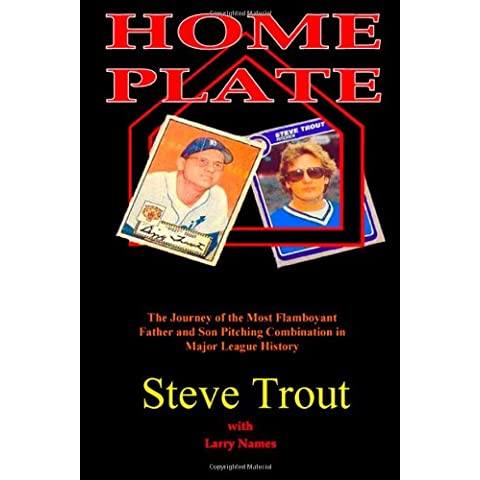 Home Plate: The Journey of the Most Flamboyant Father and Son Pitching Combination in Major League History