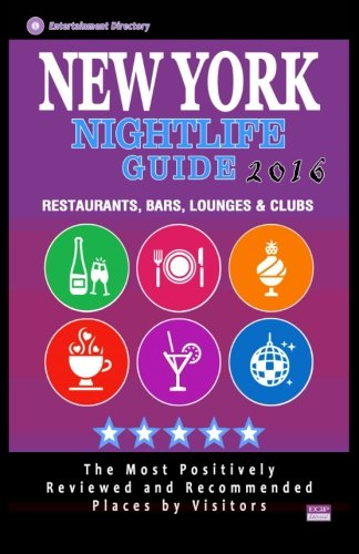 New York Nightlife Guide 2016: Best Rated Nightlife Spots in New York City - 500 Restaurants, Bars, Lounges and Clubs recommended for Visitors, 2016