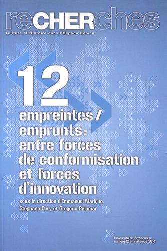 Recherches, N 12/2014. Empreintes/Emprunts : Entre Forces de Conform Isation et Forces d'Innovation par Emmanuel Marigno