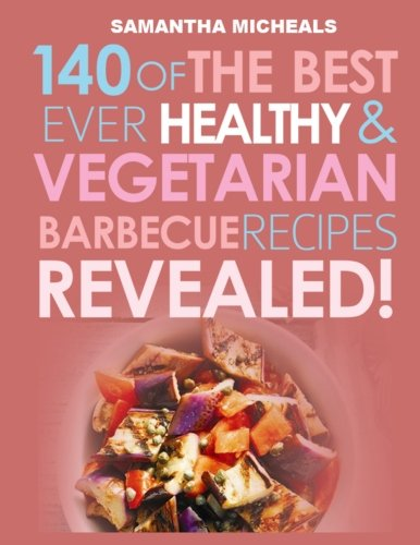 Barbecue Cookbook: 140 Of The Best Ever Healthy Vegetarian Barbecue Recipes Book