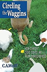 Circling the Waggins: How Five Misfit Dogs Saved Me from Bewilderness