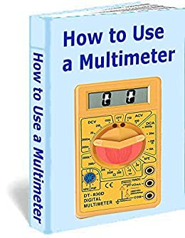 How to Use a Multimeter by [Pickering, Martin]
