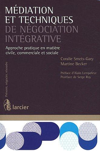 Médiation et techniques de négociation intégrative : Approche pratique en matière civile, commerciale et sociale par Coralie Smets-Gary, Martine Becker