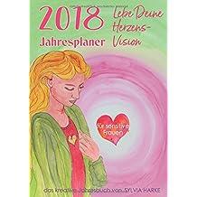 2018 Jahresplaner für sensitive Frauen: Lebe Deine Herzensvision