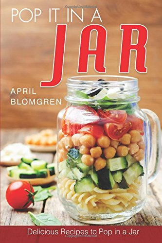 Pop It in a Jar: Delicious Recipes to Pop in a Jar (Mason Jar Crafts For Kids)