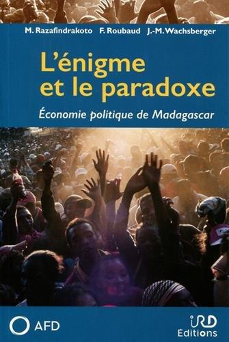 L'énigme et le paradoxe : Economie politique de Madagascar