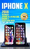 #6: iPhone X: 2018 Ultimate iPhone XS, XS Max and iPhone X User Guide with Tips and Tricks (iphone x xs guide , apple iPhone X for beginners Book 1)