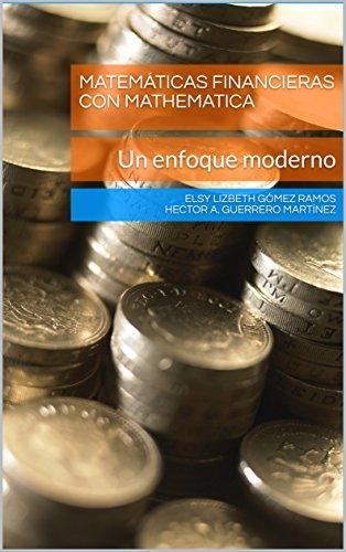 Matemáticas Financieras con Mathematica: Un enfoque moderno: Material Didáctico por Elsy Lizbeth Gómez Ramos hector a. guerrero martínez