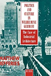 Politics and Culture in Wilhelmine Germany: The Case of Industrial Architecture