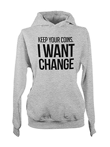 Keep Your Coins I Want Change Femme Capuche Sweatshirt Gris