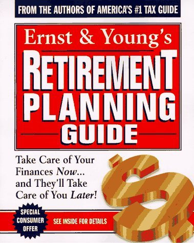 Ernst & Young's Retirement Planning Guide: Take Care of Your Finances Now...And They'll Take Care of You Later (Ernst and Young's Retirement Planning Guide) by Ernst & Young LLP (1997-08-22)