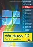 Windows 10 - Das Kompendium - inkl. Anniversary Update - Ein umfassender Ratgeber für erfahrene...