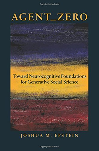 Agent_Zero: Toward Neurocognitive Foundations for Generative Social Science (Princeton Studies in Complexity) by Epstein, Joshua M. (February 23, 2014) Hardcover