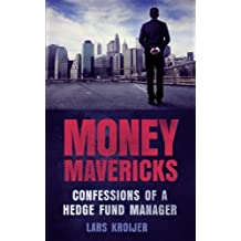 Money Mavericks: Confessions of a Hedge Fund Manager (Financial Times Series) by Kroijer, Lars (May 17, 2012) Paperback