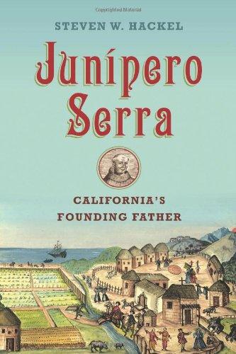 Junipero Serra: California's Founding Father por Steven W. Hackel
