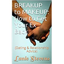 BREAKUP to MAKEUP:  How to Get Your Ex Back: (Dating & Relationship Advice) (FOR WOMEN ONLY Book 4) (English Edition)