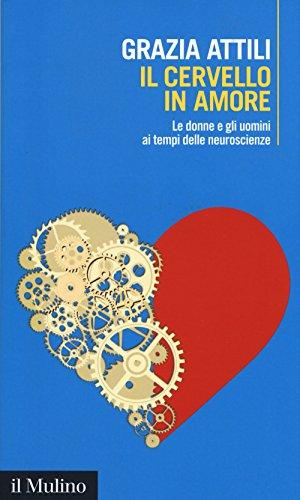 Il cervello in amore. Le donne e gli uomini ai tempi delle neuroscienze