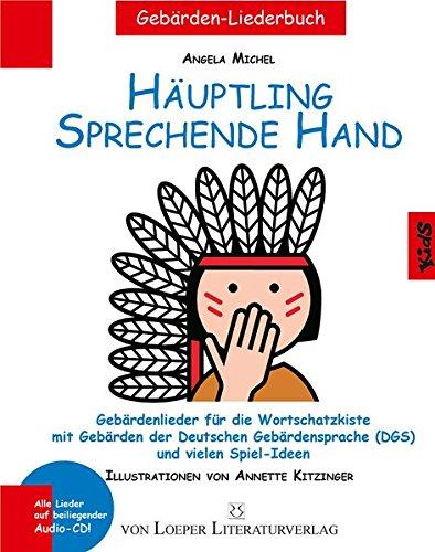 Häuptling sprechende Hand: Gebärdenlieder für die Wortschatzkiste mit Gebärden der Deutschen Gebärdensprache und vielen Spiel-Ideen