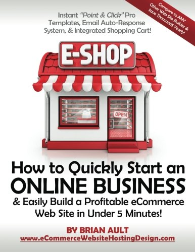 How to Quickly Start an Online Business & Easily Build a Profitable eCommerce Web Site in Under 5 Minutes!: Instant Point & Click Pro Templates. System, Integrated Shopping Cart!