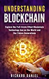 #6: Understanding Blockchain: Explore the Full-Circle Effect Blockchain Technology Has on the World and Our Future Generations (Books on Bitcoin, Cryptocurrency, Internet Money, Invest Ethereum, FinTech)