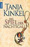 Das Spiel der Nachtigall: Roman - Tanja Kinkel