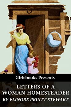 Letters of a Woman Homesteader (Illustrated) by [Stewart, Elinore Pruitt]