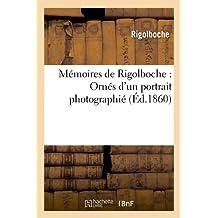 Memoires de Rigolboche: Ornes D'Un Portrait Photographie (Ed.1860) (Litterature)