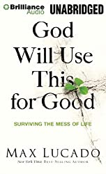 God Will Use This for Good: Surviving the Mess of Life by Max Lucado (2013-10-22)