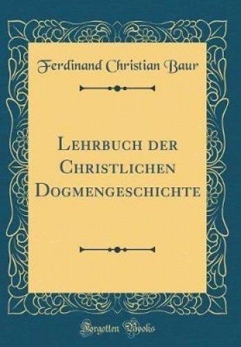 Lehrbuch der Christlichen Dogmengeschichte (Classic Reprint)